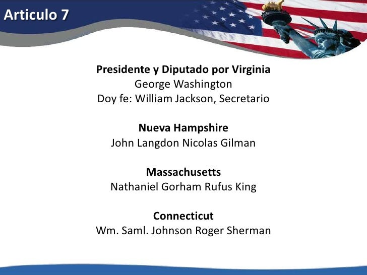 Articulo 7<br />Presidente y Diputadopor VirginiaGeorge WashingtonDoyfe: William Jackson, Secretario<br />Nueva HampshireJ...