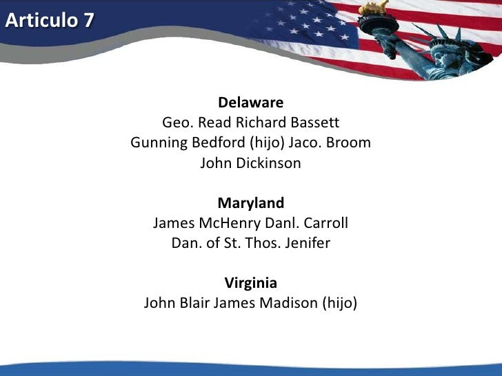 Articulo 7<br />DelawareGeo. Read Richard BassettGunning Bedford (hijo) Jaco. BroomJohn Dickinson<br />MarylandJames McHen...