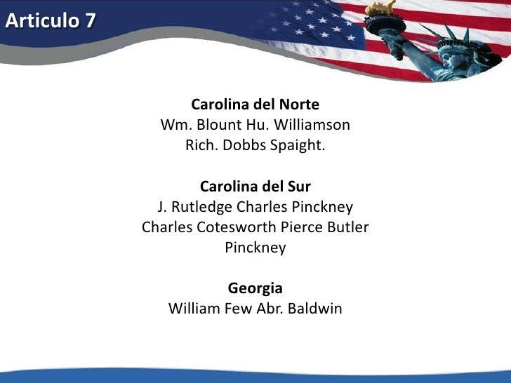 Articulo 7<br />Carolina del NorteWm. Blount Hu. WilliamsonRich. Dobbs Spaight.<br />Carolina del SurJ. Rutledge Charles P...