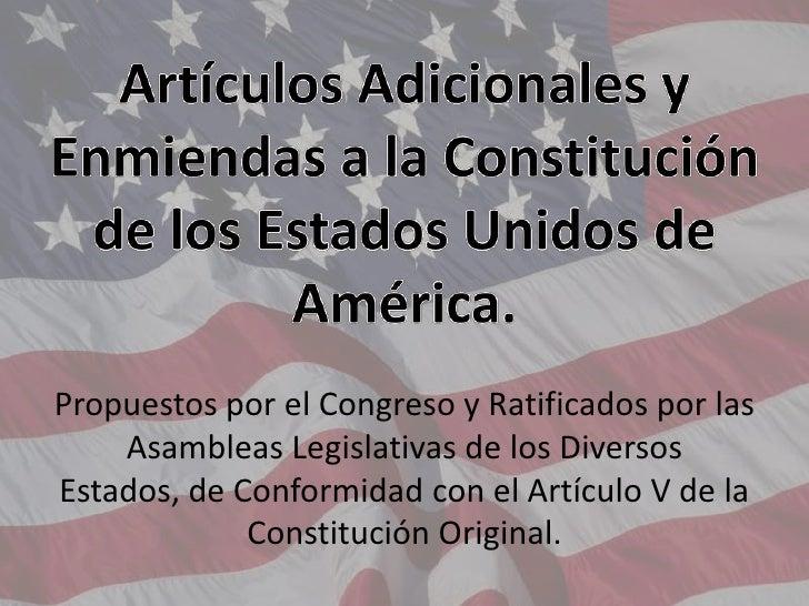 Artículos Adicionales y Enmiendas a la Constitución de los Estados Unidos de América.<br />Propuestos por el Congreso y Ra...