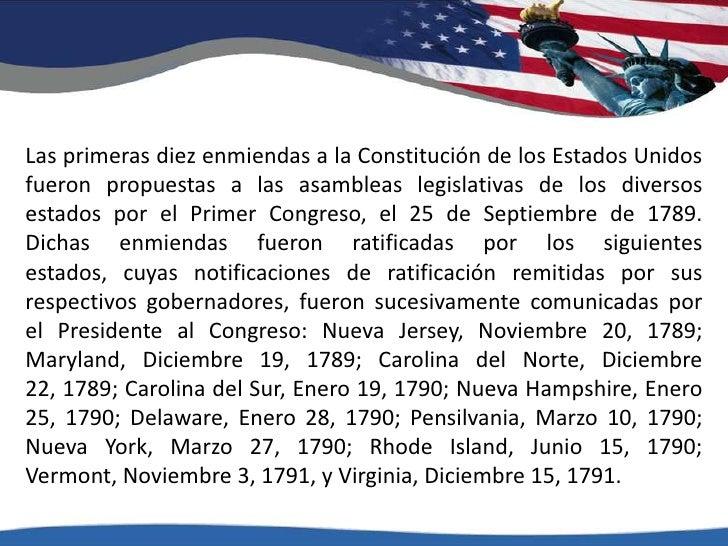 Las primeras diez enmiendas a la Constitución de los Estados Unidos fueron propuestas a las asambleas legislativas de los ...