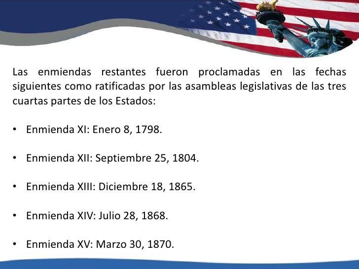 Las enmiendas restantes fueron proclamadas en las fechas siguientes como ratificadas por las asambleas legislativas de las...