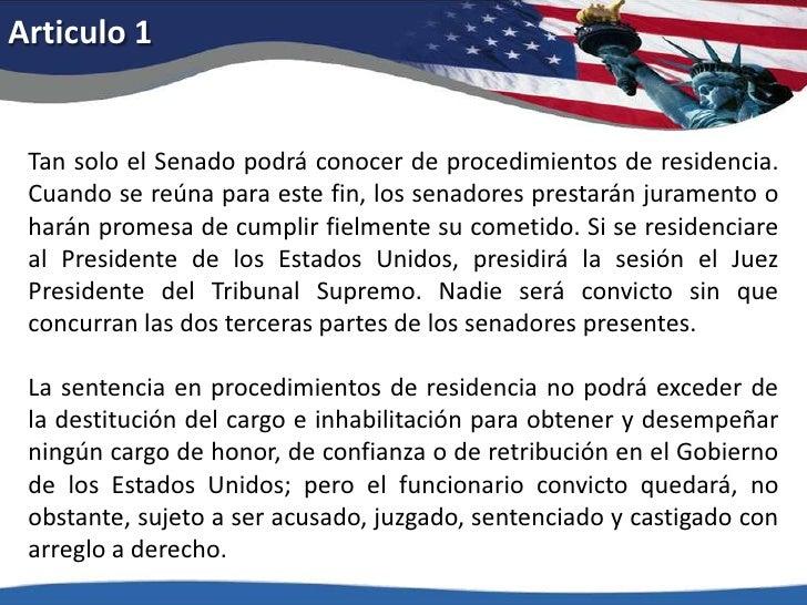 Articulo 1<br />Tan solo el Senado podrá conocer de procedimientos de residencia. Cuando se reúna para este fin, los senad...