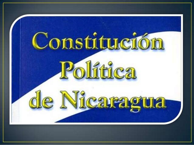 ¿QUE ES?La constitución Política de Nicaragua es laley fundamental y superior de la nación. Enella se organizan los podere...