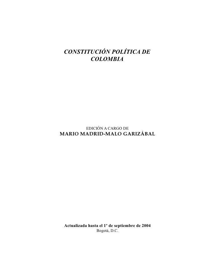 CONSTITUCIÓN POLÍTICA DE         COLOMBIA                 EDICIÓN A CARGO DE MARIO MADRID-MALO GARIZÁBAL      Actualizada ...