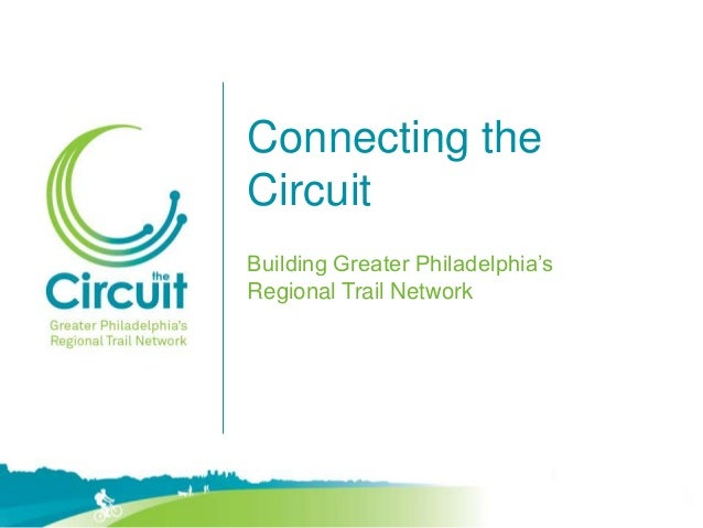 Connecting the Circuit Building Greater Philadelphia's Regional Trail Network
