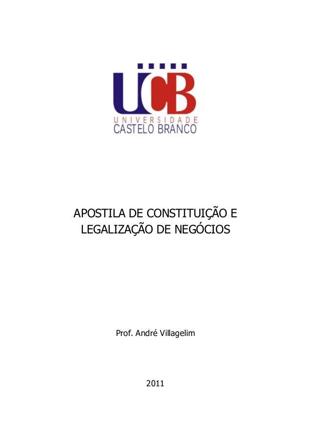 APOSTILA DE CONSTITUIÇÃO E LEGALIZAÇÃO DE NEGÓCIOS  Prof. André Villagelim  2011