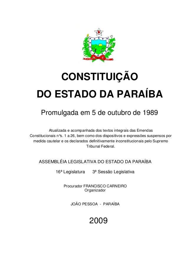 CONSTITUIÇÃO   DO ESTADO DA PARAÍBA      Promulgada em 5 de outubro de 1989           Atualizada e acompanhada dos textos ...
