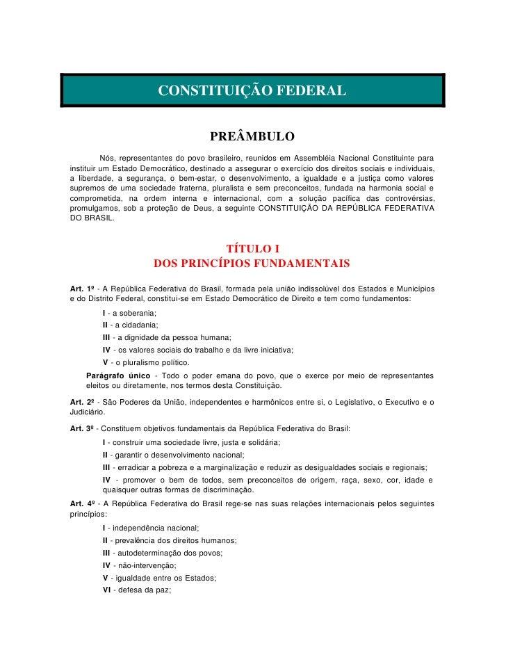 CONSTITUIÇÃO FEDERAL                                            PREÂMBULO           Nós, representantes do povo brasileiro...