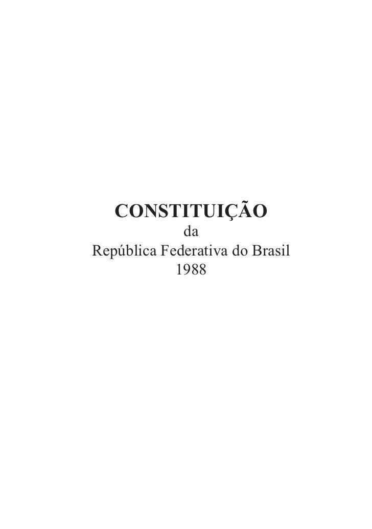CONSTITUIÇÃO             daRepública Federativa do Brasil            1988                                 •1