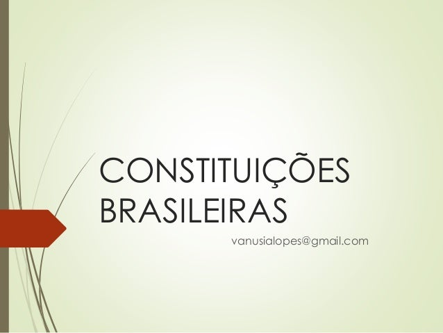 CONSTITUIÇÕES BRASILEIRAS vanusialopes@gmail.com