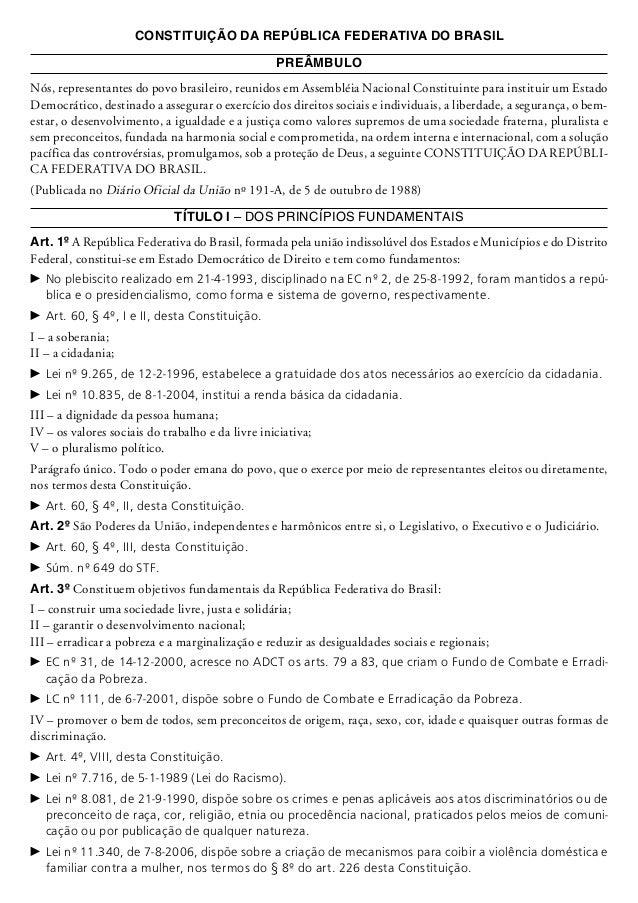 CONSTITUIÇÃO DA REPÚBLICA FEDERATIVA DO BRASIL PREÂMBULO Nós, representantes do povo brasileiro, reunidos em Assembléia Na...