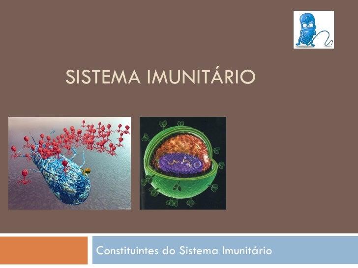 SISTEMA IMUNITÁRIO       Constituintes do Sistema Imunitário