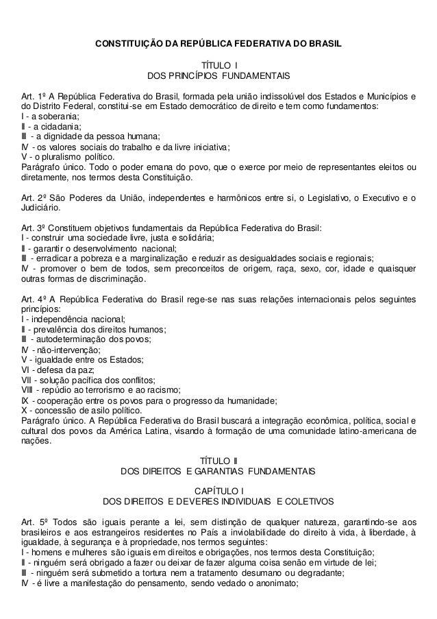 CONSTITUIÇÃO DA REPÚBLICA FEDERATIVA DO BRASIL TÍTULO I DOS PRINCÍPIOS FUNDAMENTAIS Art. 1º A República Federativa do Bras...