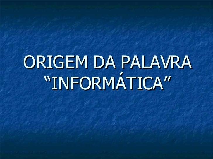 """ORIGEM DA PALAVRA """"INFORMÁTICA"""""""