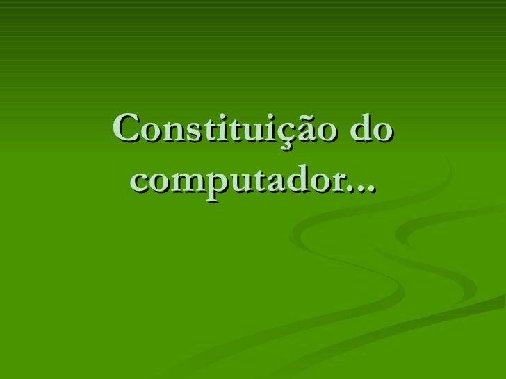 Constituição do computador...