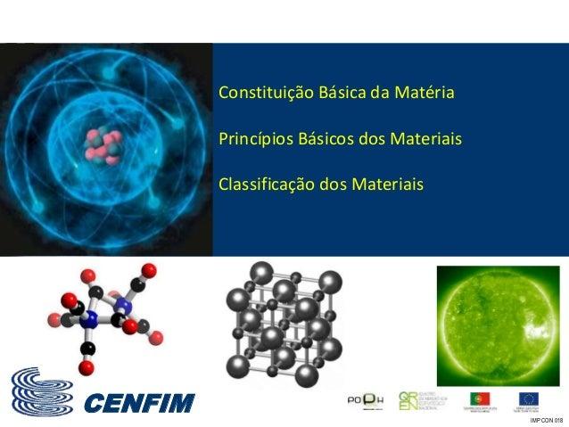 CENFIM Constituição Básica da Matéria Princípios Básicos dos Materiais Classificação dos Materiais IMP CON 018