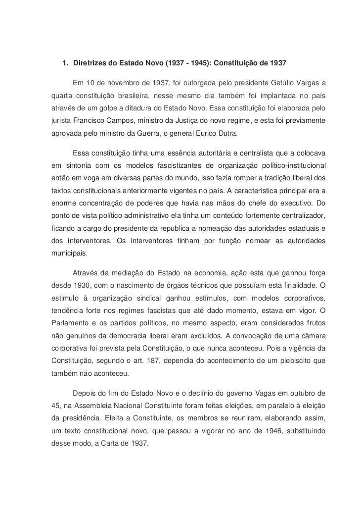 1. Diretrizes do Estado Novo (1937 - 1945): Constituição de 1937      Em 10 de novembro de 1937, foi outorgada pelo presid...