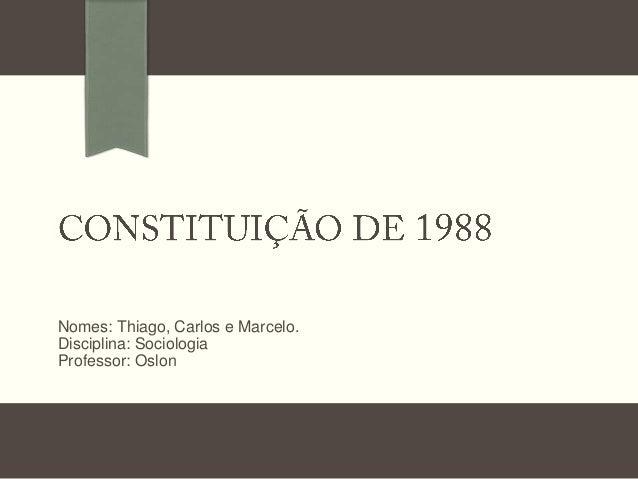 Nomes: Thiago, Carlos e Marcelo. Disciplina: Sociologia Professor: Oslon