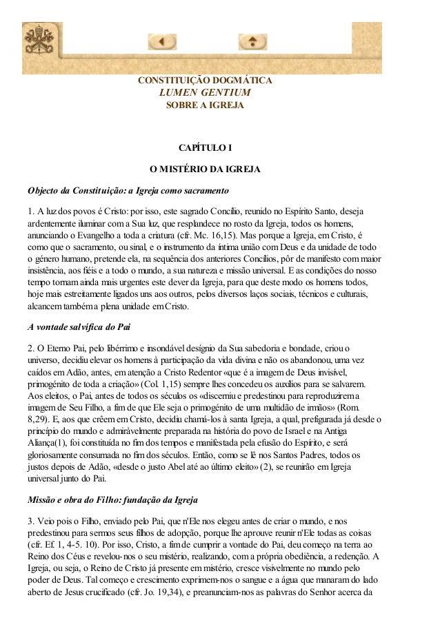 CONSTITUIÇÃO DOGMÁTICA LUMEN GENTIUM SOBRE A IGREJA CAPÍTULO I O MISTÉRIO DA IGREJA Objecto da Constituição: a Igreja como...