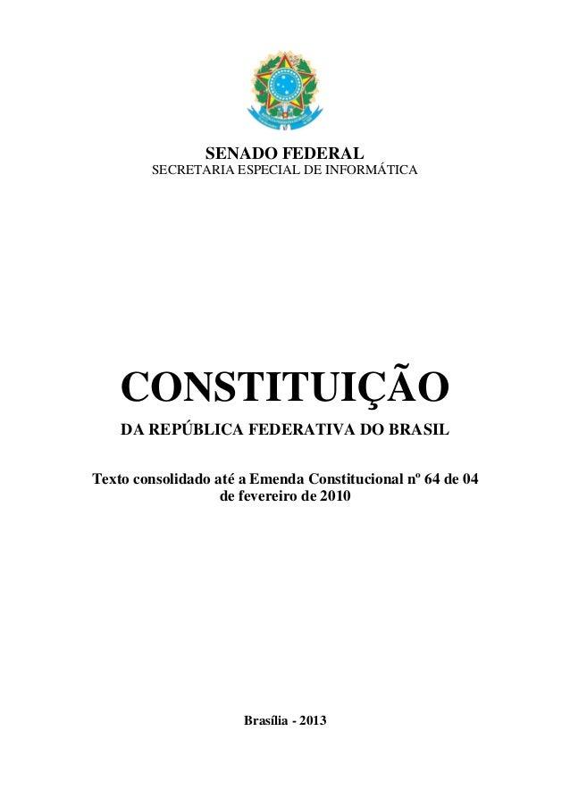 SENADO FEDERAL SECRETARIA ESPECIAL DE INFORMÁTICA CONSTITUIÇÃO DA REPÚBLICA FEDERATIVA DO BRASIL Texto consolidado até a E...