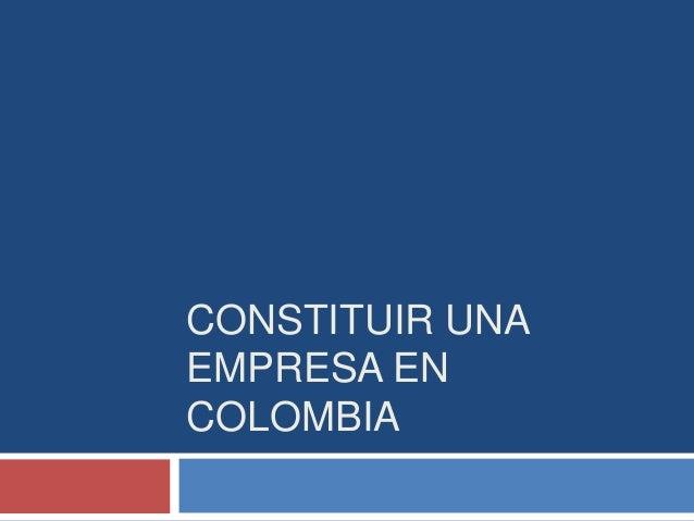 CONSTITUIR UNAEMPRESA ENCOLOMBIA