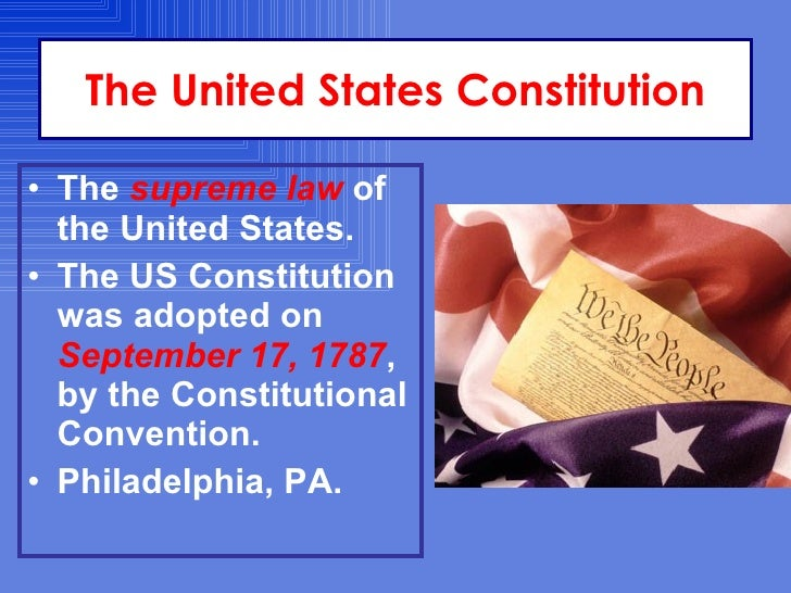 The United States Constitution  • The supreme law of   the United States. • The US Constitution   was adopted on   Septemb...