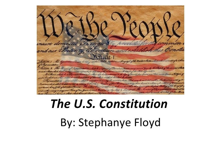 The U.S. Constitution  By: Stephanye Floyd