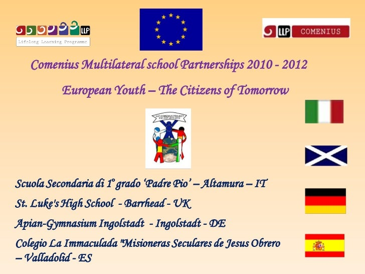 Comenius Multilateral school Partnerships 2010 - 2012          European Youth – The Citizens of TomorrowScuola Secondaria ...