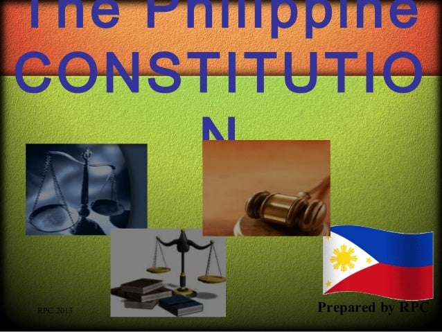 The Philippine CONSTITUTIO N Prepared by RPCRPC 2013