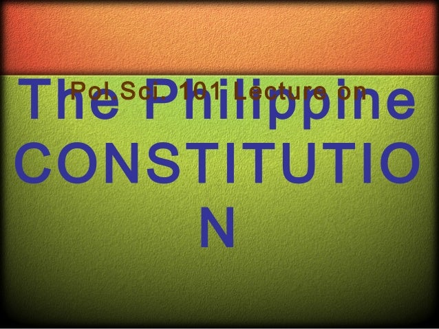 The Philippine Pol.Sci. 101 Lecture onCONSTITUTIO     N