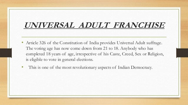 universal adult franchise Universal suffrage is the extension of voting rights to all citizens without restrictions based on sex, race, religious belief, wealth or social status some.