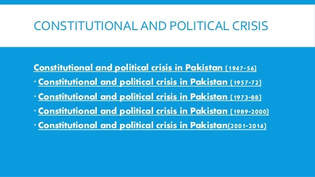 CONSTITUTIONAL AND POLITICAL CRISIS Constitutional and political crisis in Pakistan (1947-56)  Constitutional and politic...