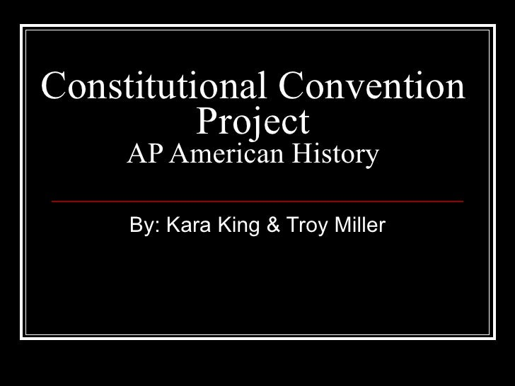 Constitutional Convention Project AP American History By: Kara King & Troy Miller