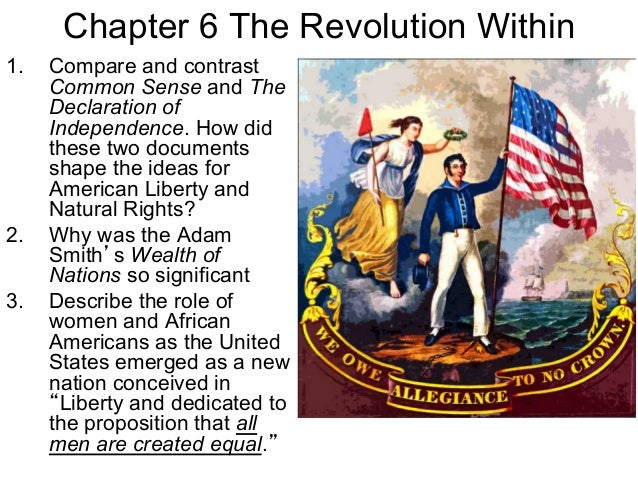 Chapter 6 The Revolution Within 1. Compare and contrast Common Sense and The Declaration of Independence. How did these t...