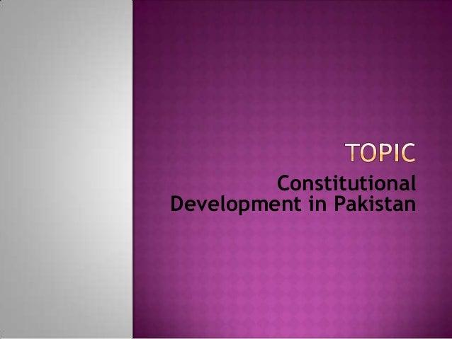 ConstitutionalDevelopment in Pakistan
