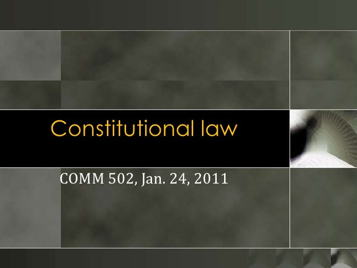 Constitutional law<br />COMM 502, Jan. 24, 2011<br />