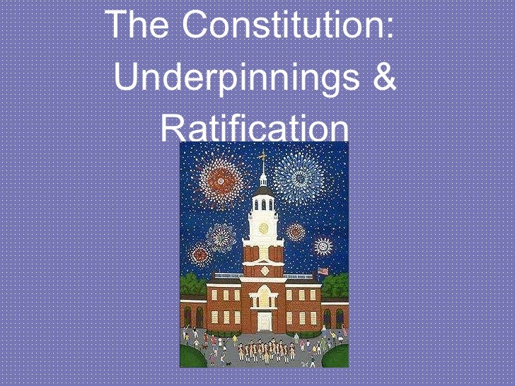 The Constitution:  Underpinnings & Ratification
