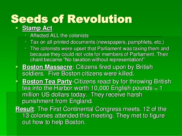Seeds of Revolution  Stamp Act  Affected ALL the colonists  Tax on all printed documents (newspapers, pamphlets, etc.) ...