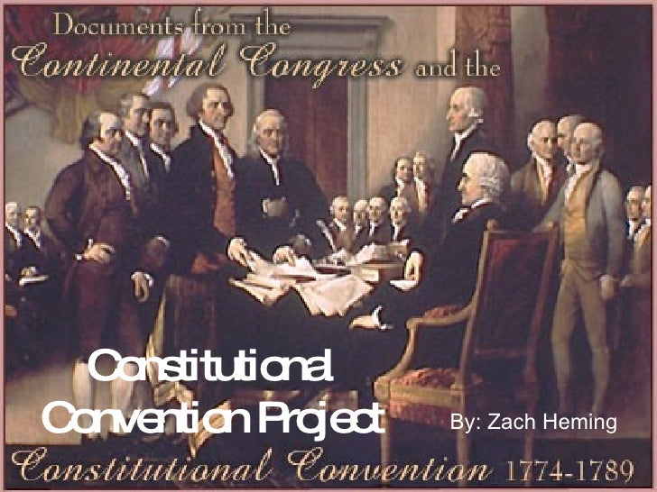 Constitutional   Convention Project By: Zach Heming