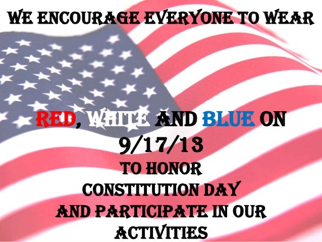 We Encourage everyone to wear red, white and blue on 9/17/13 To honor Constitution Day And participate in our activities