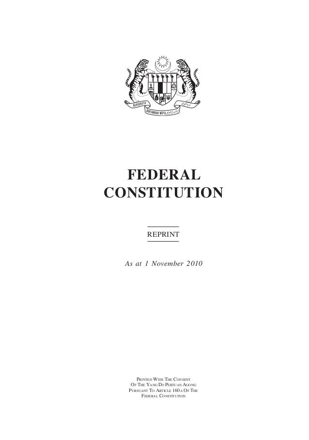 Federal Constitution  FEDERALCONSTITUTION           Reprint  As at 1 November 2010      Printed With The Consent    Of The...