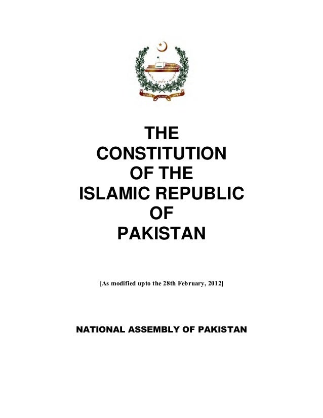 THE  CONSTITUTION     OF THEISLAMIC REPUBLIC       OF    PAKISTAN   [As modified upto the 28th February, 2012]NATIONAL ASS...