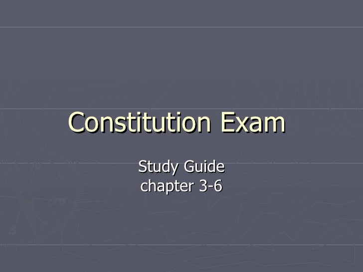 Constitution Exam  Study Guide chapter 3-6