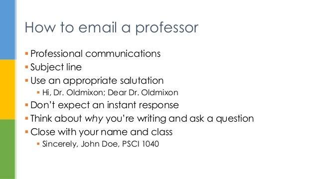  Professional communications  Subject line  Use an appropriate salutation  Hi, Dr. Oldmixon; Dear Dr. Oldmixon  Don't...