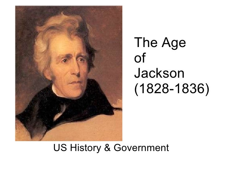 US History & Government The Age  of  Jackson (1828-1836)