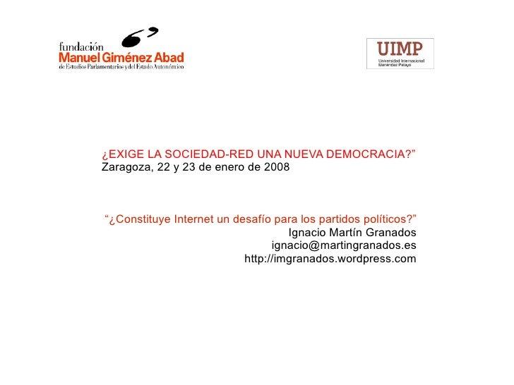 """¿EXIGE LA SOCIEDAD-RED UNA NUEVA DEMOCRACIA?"""" Zaragoza, 22 y 23 de enero de 2008 """" ¿Constituye Internet un desafío para lo..."""