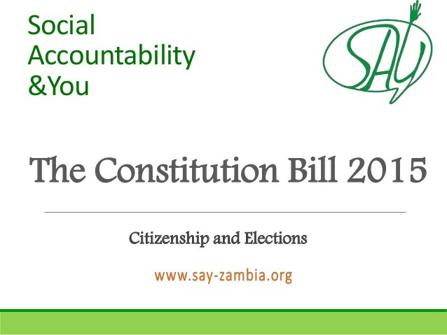 The Constitution Bill 2015 Social Accountability &You Citizenship and Elections