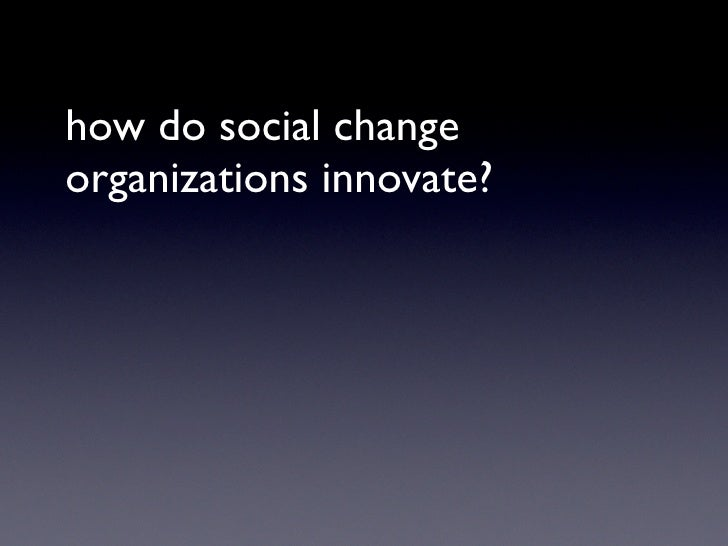 how do social change organizations innovate?