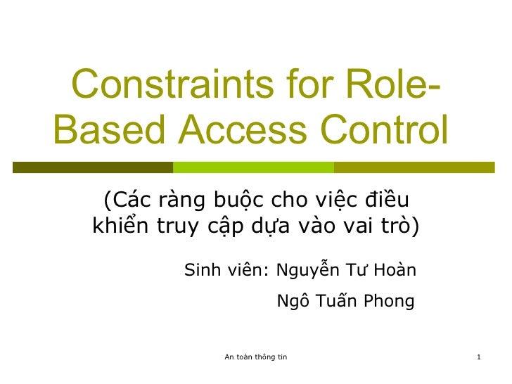Constraints for Role-Based Access Control   (Các ràng buộc cho việc điều khiển truy cập dựa vào vai trò) Sinh viên: Nguyễn...